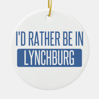 I'd rather be in Lynchburg Ceramic Ornament