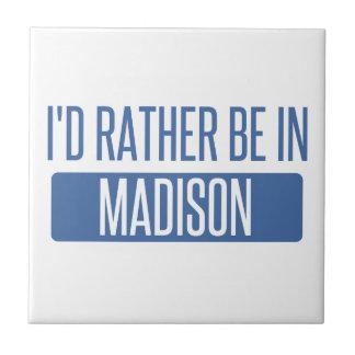 I'd rather be in Madison WI Ceramic Tile
