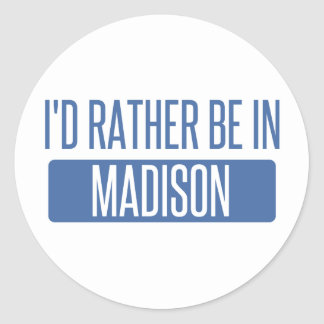 I'd rather be in Madison WI Classic Round Sticker