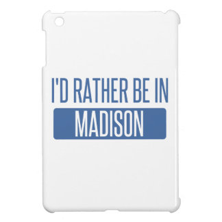 I'd rather be in Madison WI Cover For The iPad Mini