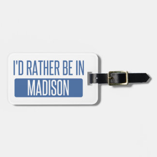 I'd rather be in Madison WI Luggage Tag