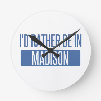 I'd rather be in Madison WI Round Clock