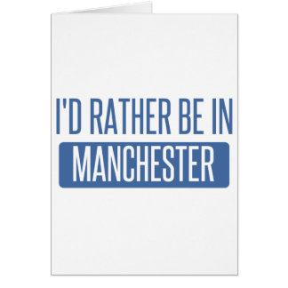 I'd rather be in Manchester Card