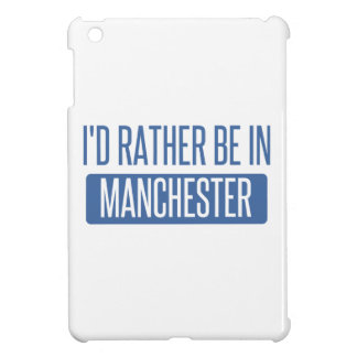 I'd rather be in Manchester Cover For The iPad Mini