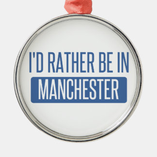 I'd rather be in Manchester Metal Ornament