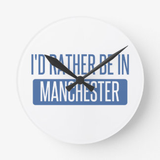 I'd rather be in Manchester Round Clock