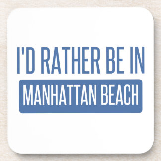 I'd rather be in Manhattan Beach Coaster