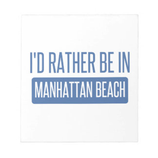 I'd rather be in Manhattan Beach Notepad