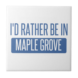 I'd rather be in Maple Grove Ceramic Tile