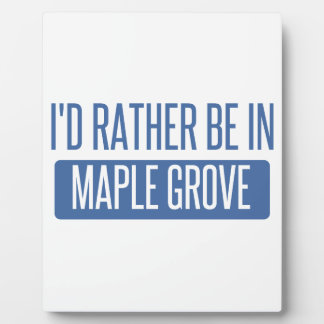 I'd rather be in Maple Grove Plaque