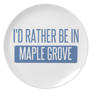 I'd rather be in Maple Grove Plate