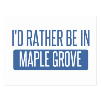I'd rather be in Maple Grove Postcard