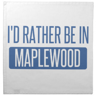 I'd rather be in Maplewood Napkin