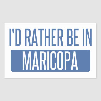I'd rather be in Maricopa Rectangular Sticker
