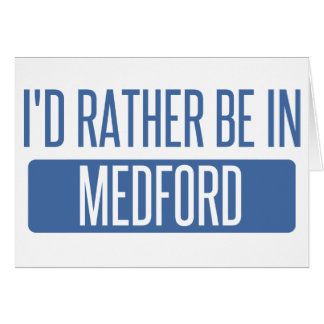 I'd rather be in Medford OR Card