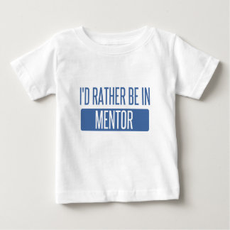 I'd rather be in Mentor Baby T-Shirt