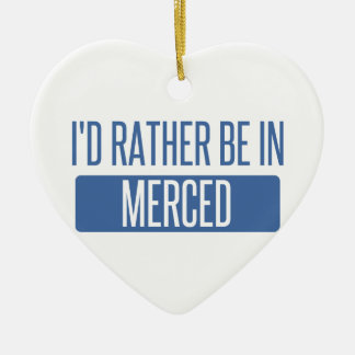 I'd rather be in Merced Ceramic Ornament