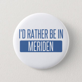 I'd rather be in Meriden 6 Cm Round Badge