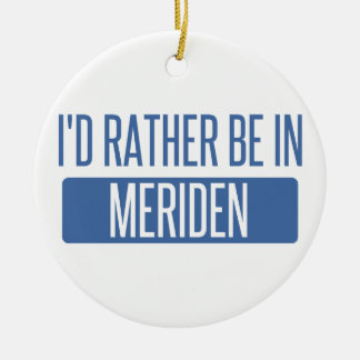 I'd rather be in Meriden Ceramic Ornament