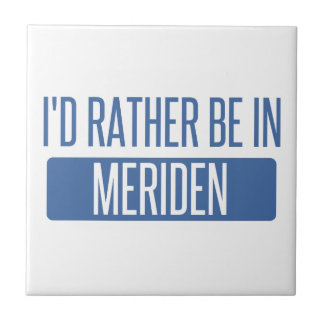 I'd rather be in Meriden Ceramic Tile