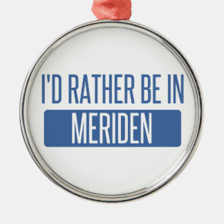 I'd rather be in Meriden Metal Ornament