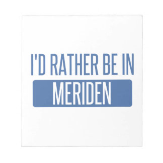I'd rather be in Meriden Notepad