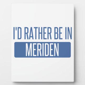 I'd rather be in Meriden Plaque