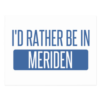I'd rather be in Meriden Postcard