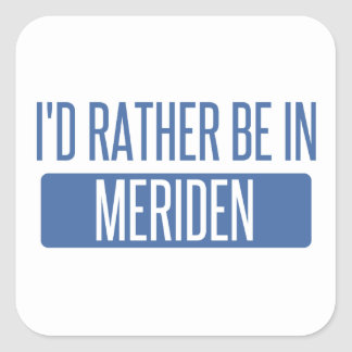 I'd rather be in Meriden Square Sticker