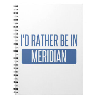 I'd rather be in Meridian MS Notebook