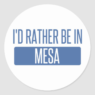 I'd rather be in Mesa Classic Round Sticker