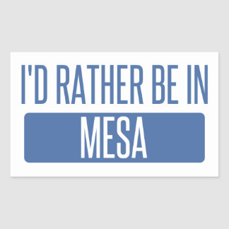 I'd rather be in Mesa Rectangular Sticker
