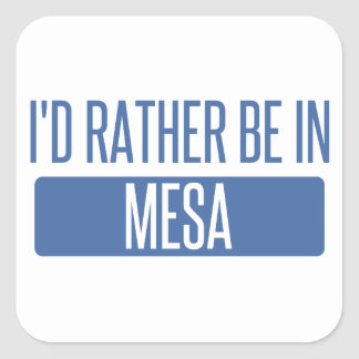 I'd rather be in Mesa Square Sticker