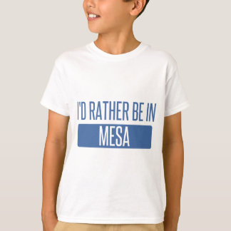 I'd rather be in Mesa T-Shirt