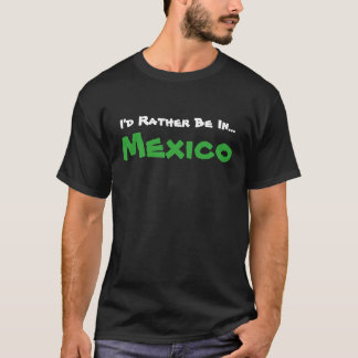I'd Rather Be In Mexico Funny Vacation T shirt