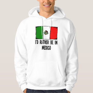 I'd Rather Be In Mexico Hoodie