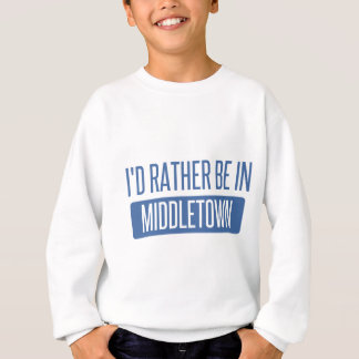 I'd rather be in Middletown CT Sweatshirt