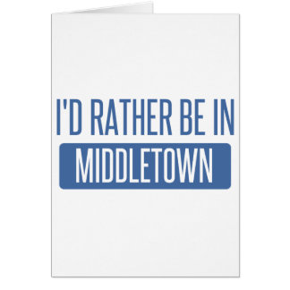 I'd rather be in Middletown OH Card