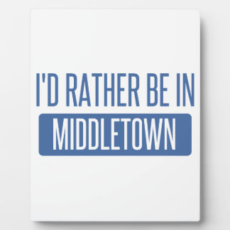 I'd rather be in Middletown OH Plaque
