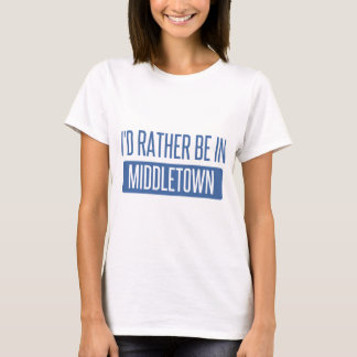 I'd rather be in Middletown OH T-Shirt