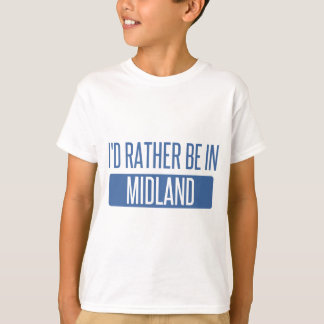 I'd rather be in Midland TX T-Shirt