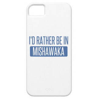 I'd rather be in Mishawaka iPhone 5 Case