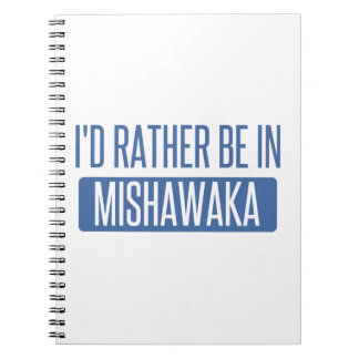 I'd rather be in Mishawaka Notebook
