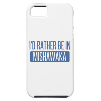 I'd rather be in Mishawaka Tough iPhone 5 Case