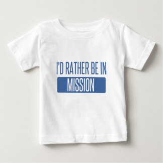 I'd rather be in Mission Baby T-Shirt