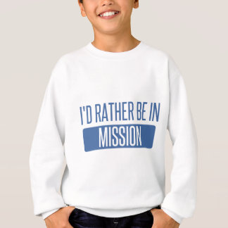 I'd rather be in Mission Sweatshirt