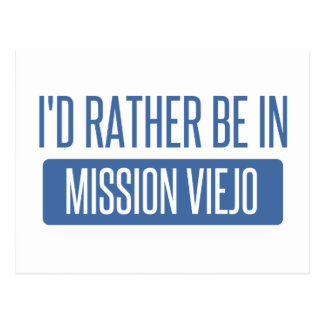 I'd rather be in Mission Viejo Postcard