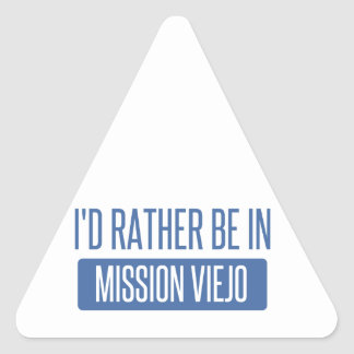 I'd rather be in Mission Viejo Triangle Sticker