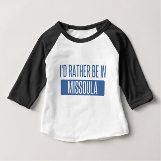I'd rather be in Missoula Baby T-Shirt