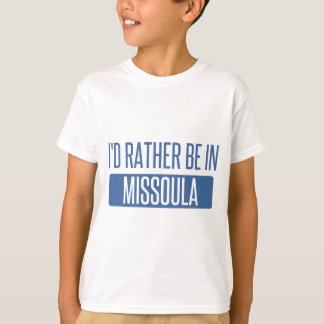 I'd rather be in Missoula T-Shirt